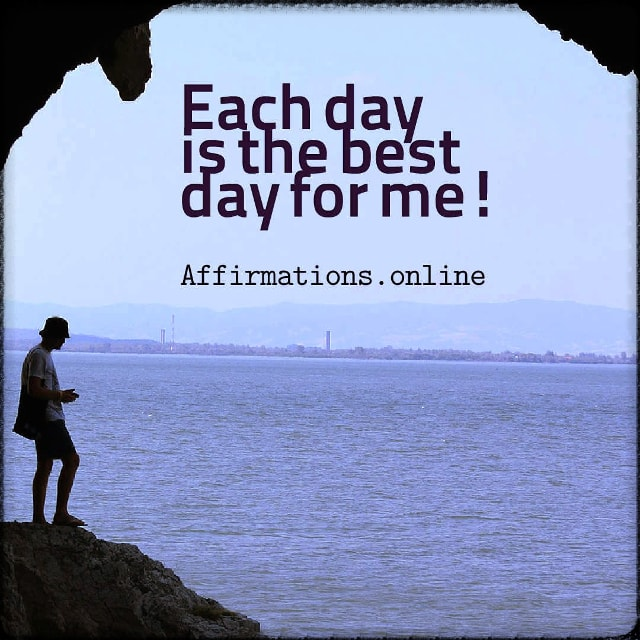 Positive affirmation from Affirmations.online - Each day is the best day for me!