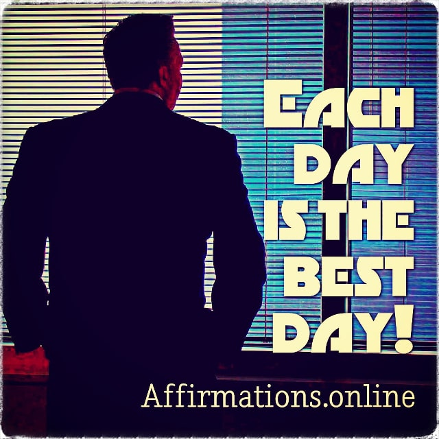 Positive affirmation from Affirmations.online - Each day is the best day!