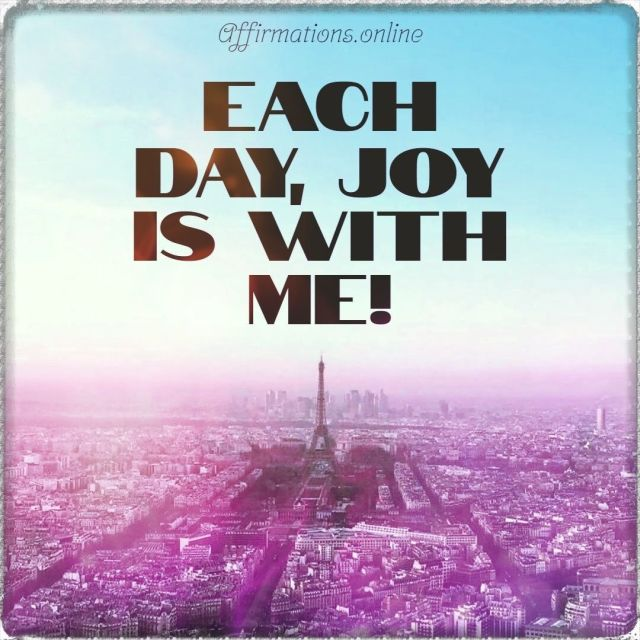 Positive affirmation from Affirmations.online - Each day, joy is with me!