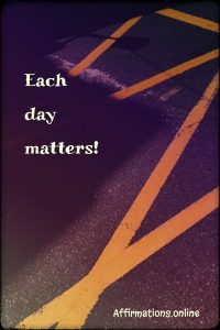 Positive affirmation from Affirmations.online - Each day matters!