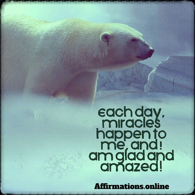Positive affirmation from Affirmations.online - Each day, miracles happen to me, and I am glad and amazed!