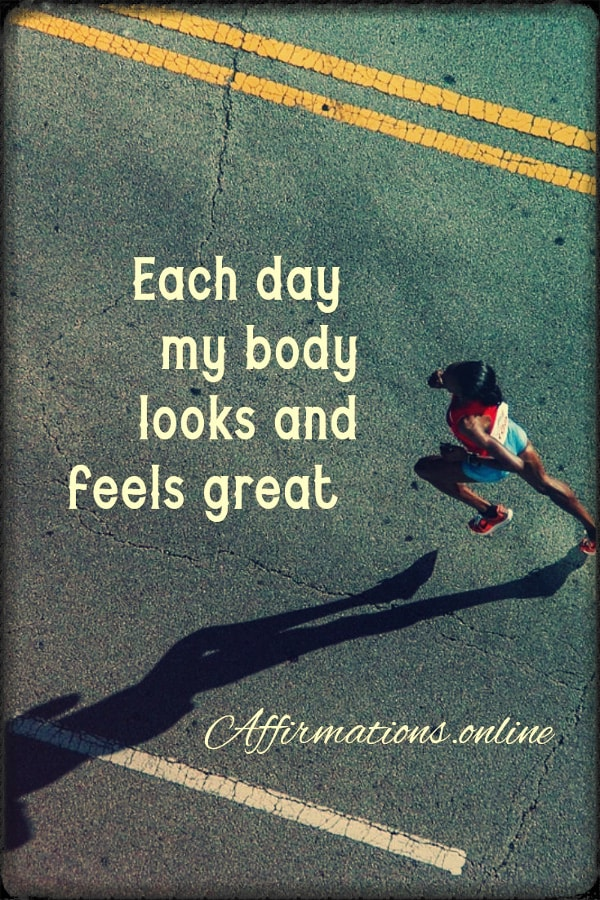 Positive affirmation from Affirmations.online - Each day, my body looks and feels great!