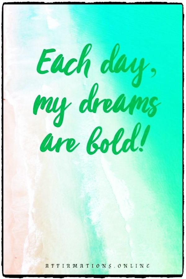 Positive affirmation from Affirmations.online - Each day, my dreams are bold!