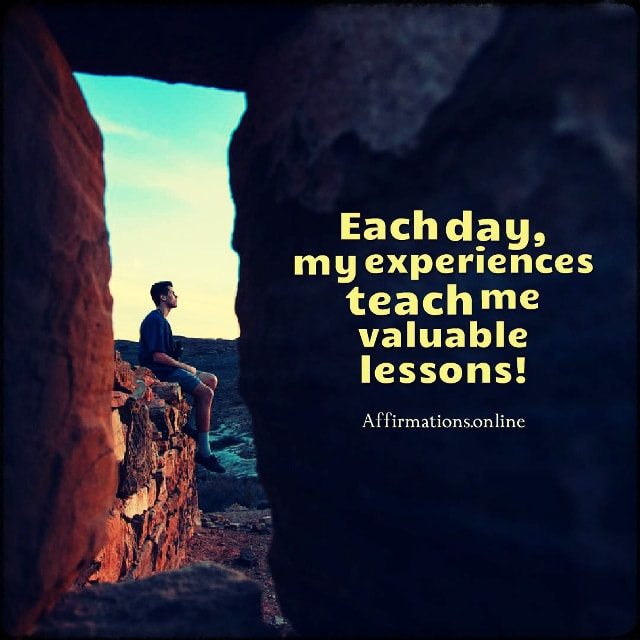 Positive affirmation from Affirmations.online - Each day, my experiences teach me valuable lessons!