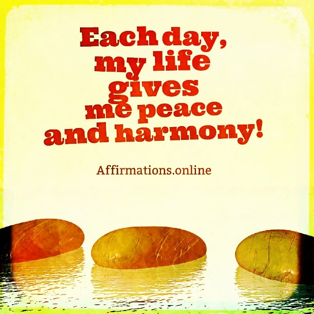 Positive affirmation from Affirmations.online - Each day, my life gives me peace and harmony!