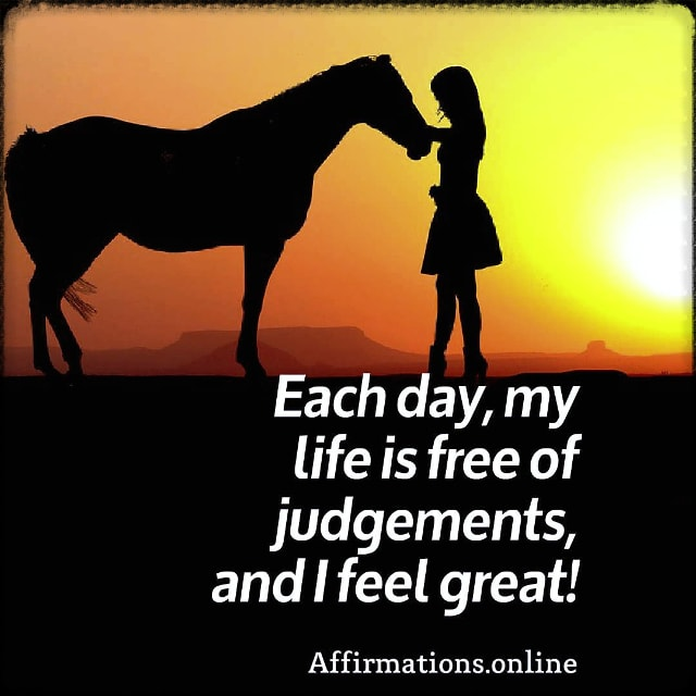 Positive affirmation from Affirmations.online - Each day, my life is free of judgements, and I feel great!