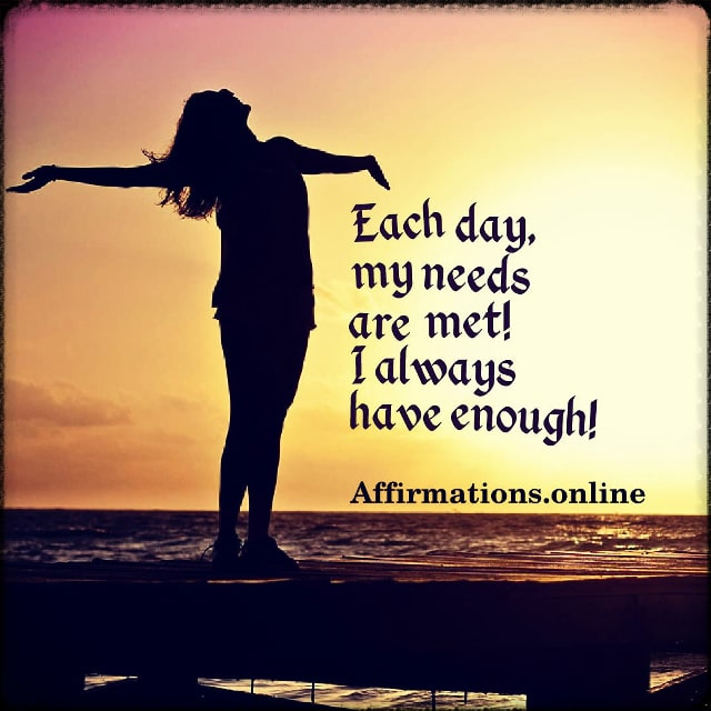 Positive affirmation from Affirmations.online - Each day, my needs are met! I always have enough!