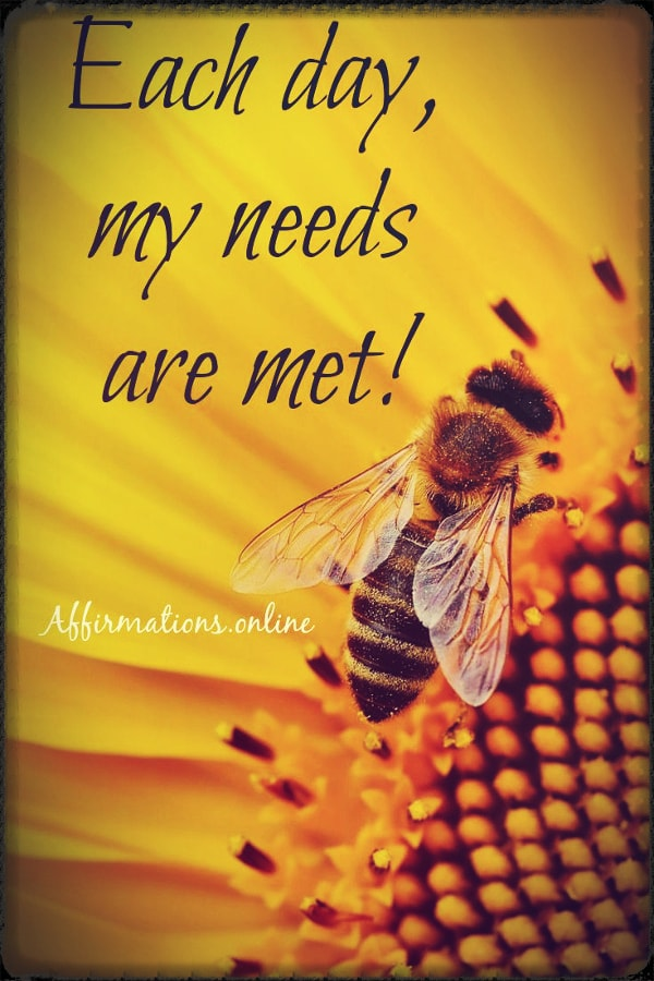 Positive affirmation from Affirmations.online - Each day, my needs are met!