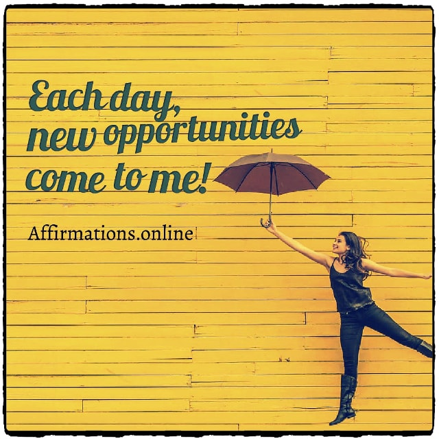 Positive affirmation from Affirmations.online - Each day, new opportunities come to me!