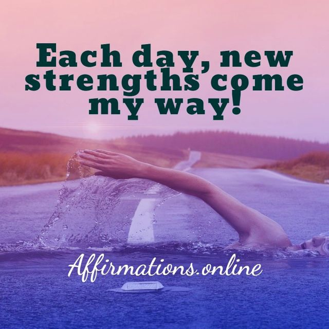 Positive affirmation from Affirmations.online - Each day, new strengths come my way!