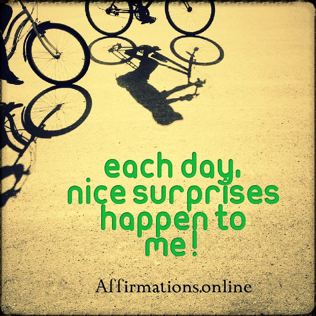 Positive affirmation from Affirmations.online - Each day, nice surprises happen to me!