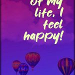 I feel happy, joyous and in love with life!