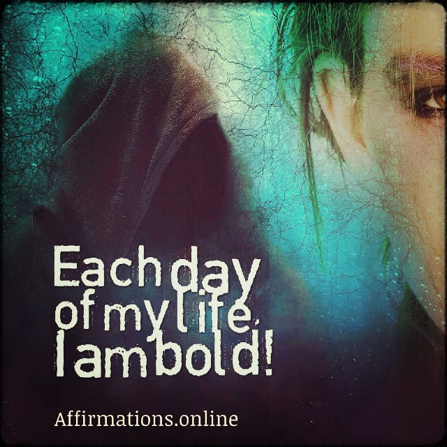 Positive affirmation from Affirmations.online - Each day of my life, I am bold!