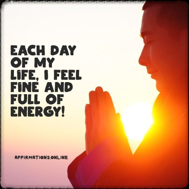 Positive affirmation from Affirmations.online - Each day of my life, I feel fine and full of energy!