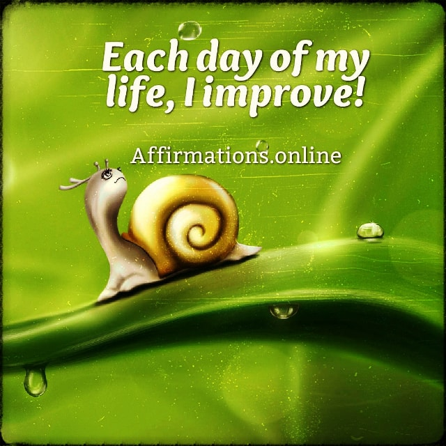 Positive affirmation from Affirmations.online - Each day of my life, I improve!