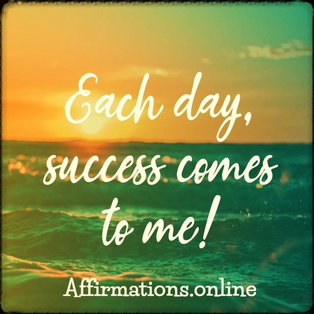Positive affirmation from Affirmations.online - Each day, success comes to me!