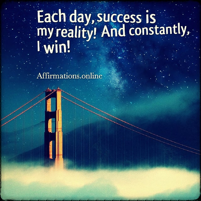 Positive affirmation from Affirmations.online - Each day, success is my reality! And constantly, I win!