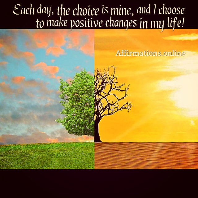 Positive affirmation from Affirmations.online - Each day, the choice is mine, and I choose to make positive changes in my life!
