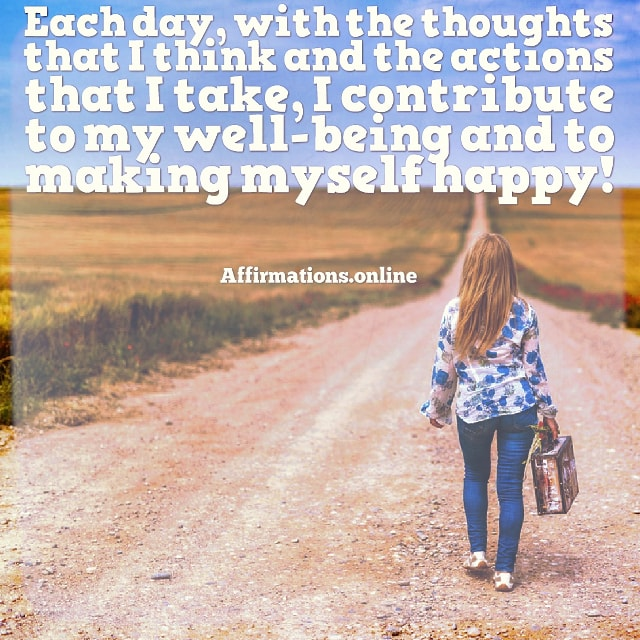 Positive affirmation from Affirmations.online - Each day, with the thoughts that I think and the actions that I take, I contribute to my well-being and to making myself happy!