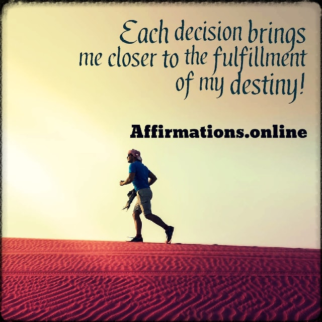 Positive affirmation from Affirmations.online - Each decision brings me closer to the fulfillment of my destiny!