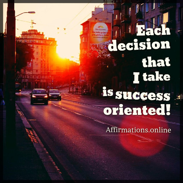 Positive affirmation from Affirmations.online - Each decision that I take is success oriented!