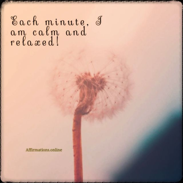 Positive affirmation from Affirmations.online - Each minute, I am calm and relaxed!