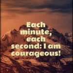 Daily, I am strong, and courage guides my steps!