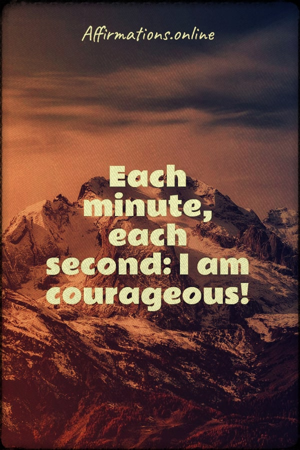 Positive affirmation from Affirmations.online - Each minute, each second: I am courageous!