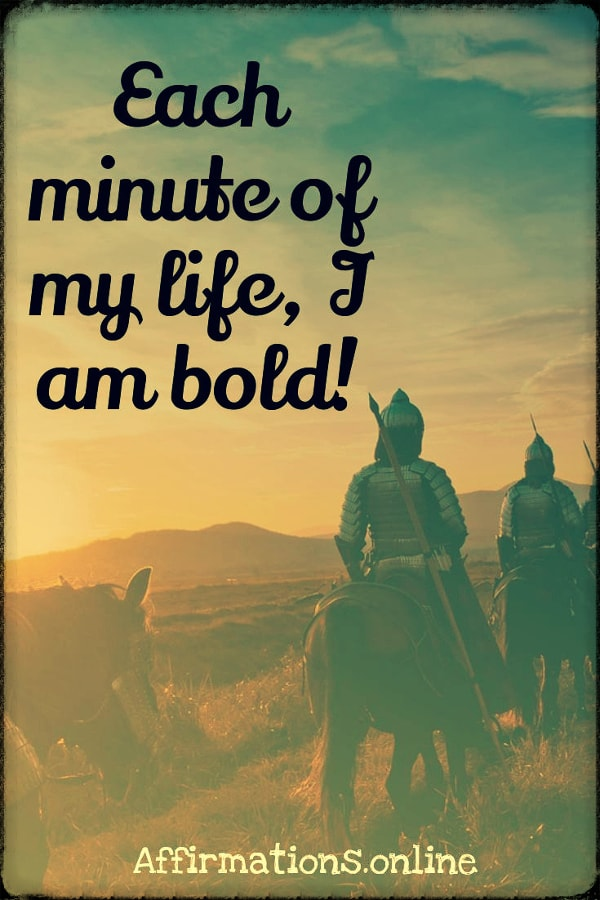 Positive affirmation from Affirmations.online - Each minute of my life, I am bold!