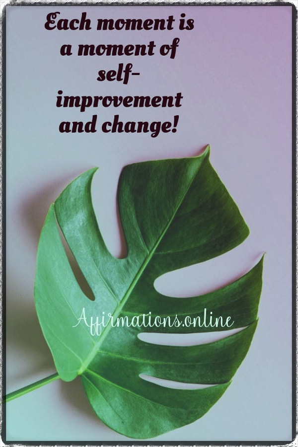 Positive affirmation from Affirmations.online - Each moment is a moment of self-improvement and change!