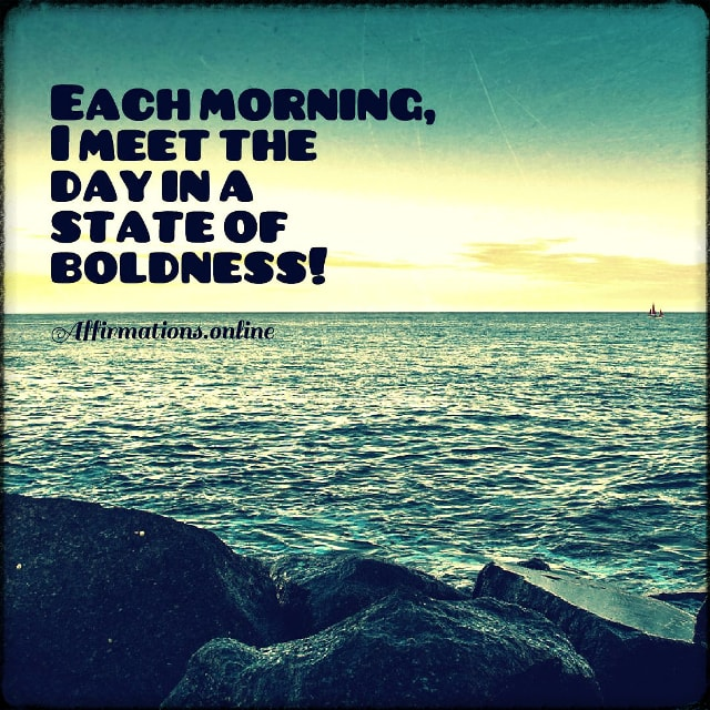 Positive affirmation from Affirmations.online - Each morning, I meet the day in a state of boldness!