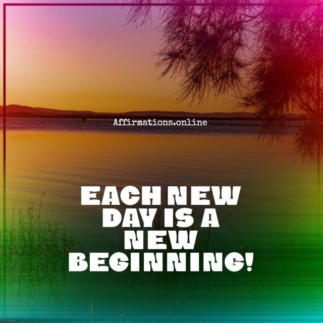 Positive affirmation from Affirmations.online - Each new day is a new beginning!