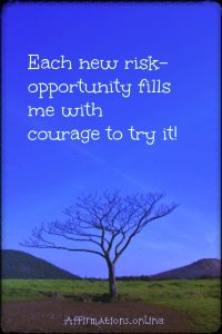 Positive affirmation from Affirmations.online - Each new risk-opportunity fills me with courage to try it