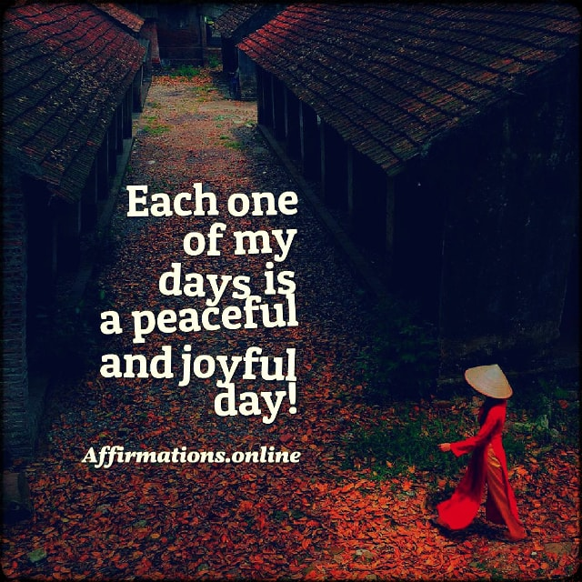 Positive affirmation from Affirmations.online - Each one of my days is a peaceful and joyful day!