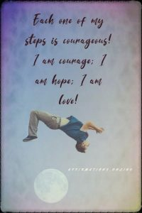 Positive affirmation from Affirmations.online - Each one of my steps is courageous! I am courage; I am hope; I am love!
