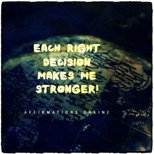 Positive affirmation from Affirmations.online - Each right decision makes me stronger!