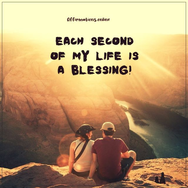 Positive affirmation from Affirmations.online - Each second of my life is a blessing!