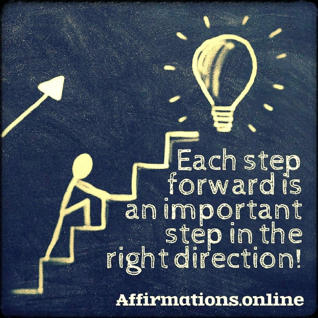 Positive affirmation from Affirmations.online - Each step forward is an important step in the right direction!