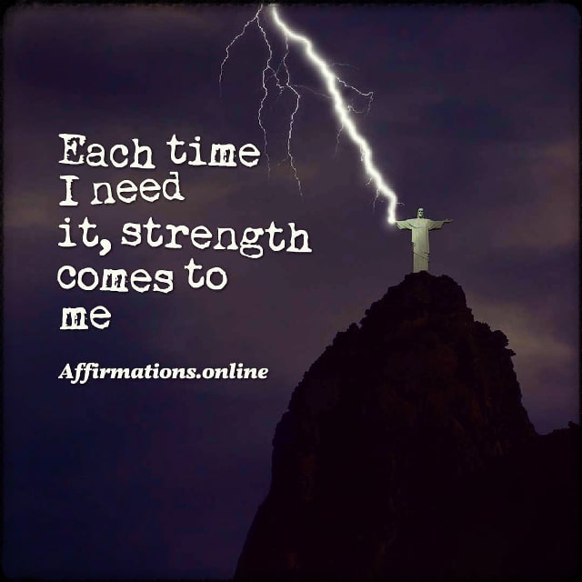 Positive affirmation from Affirmations.online - Each time I need it, strength comes to me!