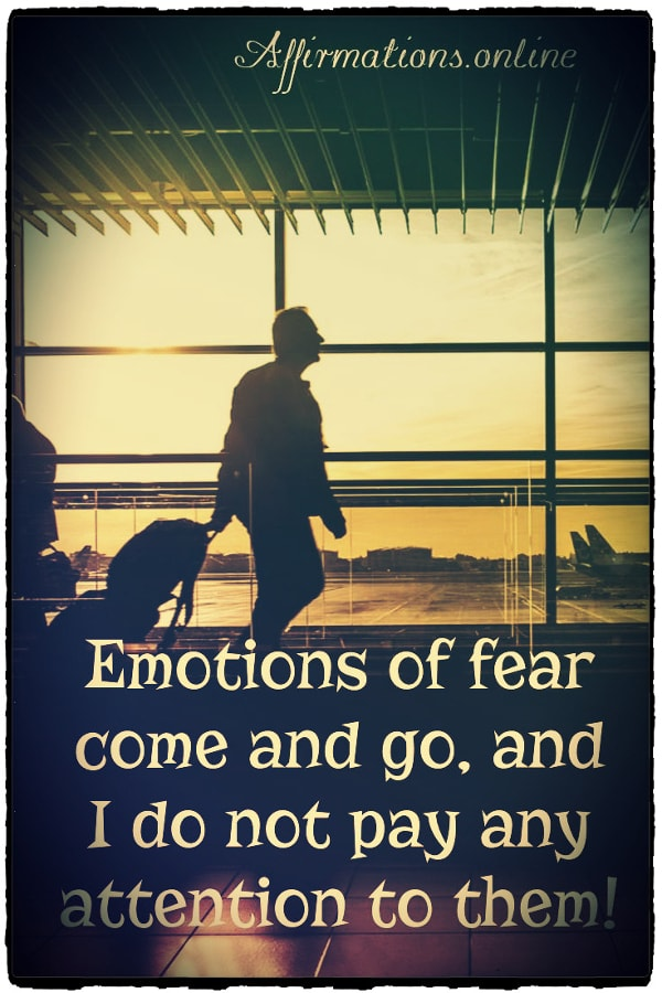 Positive affirmation from Affirmations.online - Emotions of fear come and go, and I do not pay any attention to them!