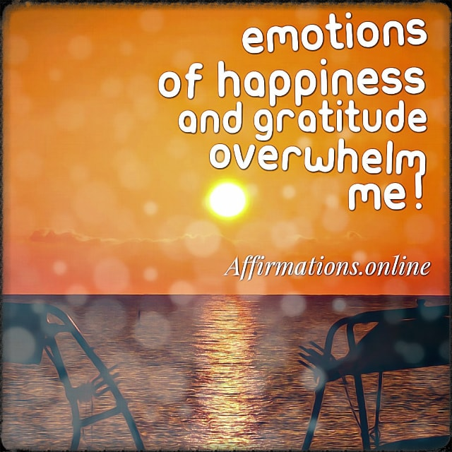 Positive affirmation from Affirmations.online - Emotions of happiness and gratitude overwhelm me!