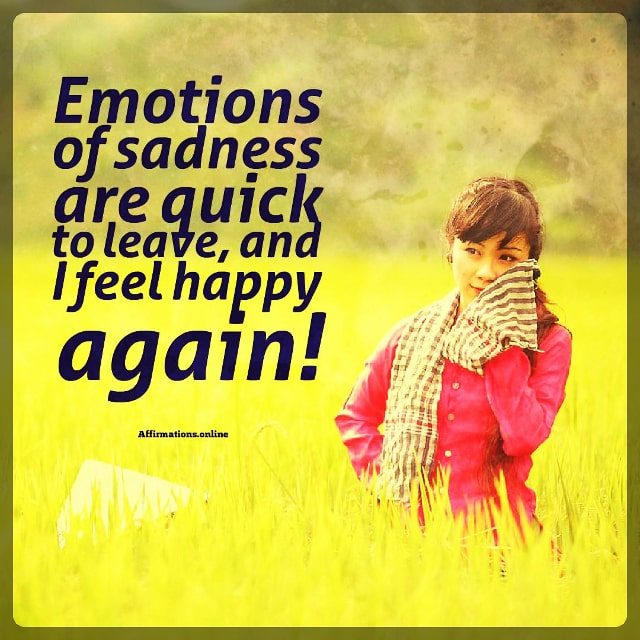 Positive affirmation from Affirmations.online - Emotions of sadness are quick to leave, and I feel happy again!