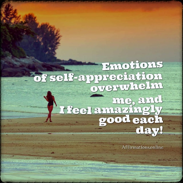 Positive affirmation from Affirmations.online - Emotions of self-appreciation overwhelm me, and I feel amazingly good each day!