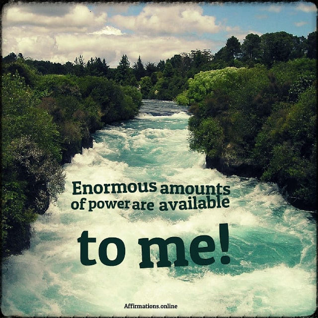 Positive affirmation from Affirmations.online - Enormous amounts of power are available to me!