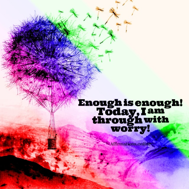 Positive affirmation from Affirmations.online - Enough is enough! Today, I am through with worry!