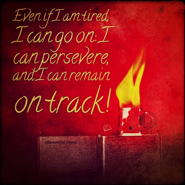 Positive affirmation from Affirmations.online - Even if I am tired, I can go on: I can persevere, and I can remain on track!