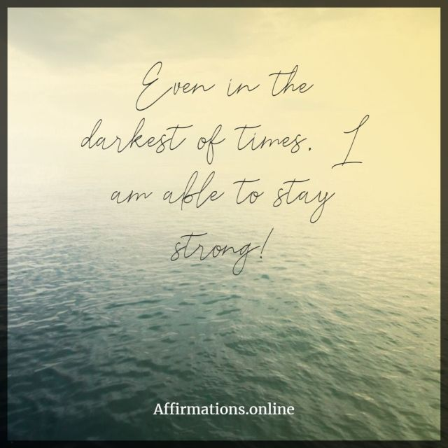 Positive affirmation from Affirmations.online - Even in the darkest of times, I am able to stay strong!