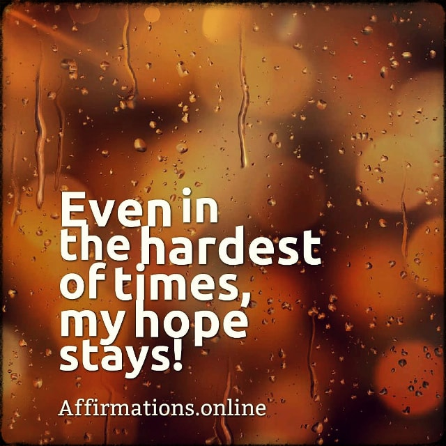 Positive affirmation from Affirmations.online - Even in the hardest of times, my hope stays!