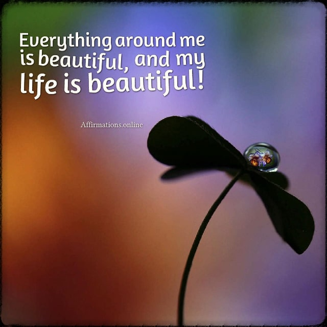 Positive affirmation from Affirmations.online - Everything around me is beautiful, and my life is beautiful!