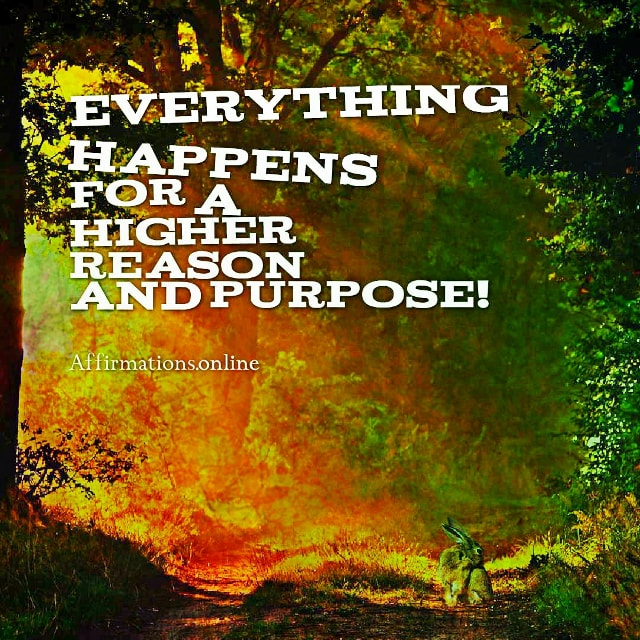 Positive affirmation from Affirmations.online - Everything happens for a higher reason and purpose!